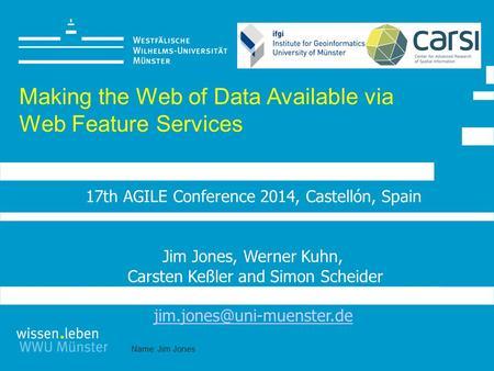 Name: Jim Jones Making the Web of Data Available via Web Feature Services Jim Jones, Werner Kuhn, Carsten Keßler and Simon Scheider