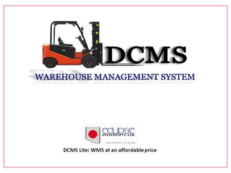 DCMS Lite: WMS at an affordable price. OVERVIEW DCMS LITE is tailor-made for small warehouses and 3PL providers. DCMS LITE allows you to meet customer.