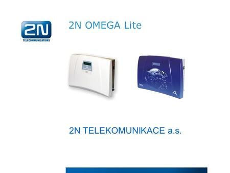 2N OMEGA Lite 2N TELEKOMUNIKACE a.s.. We have proven international experience We provide customized solutions locally and internationally We care for.