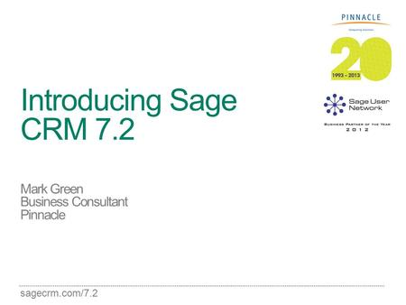 Sagecrm.com/7.2 Introducing Sage CRM 7.2 Mark Green Business Consultant Pinnacle.
