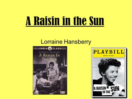 A Raisin in the Sun Lorraine Hansberry. Born in Chicago on May 19, 1930 Youngest of four children Parents: Carl and Nannie Perry Hansberry Parents were.
