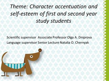 Theme: Character accentuation and self-esteem of first and second year study <strong>students</strong> Scientific supervisor Associate Professor Olga A. Dniprova Language.