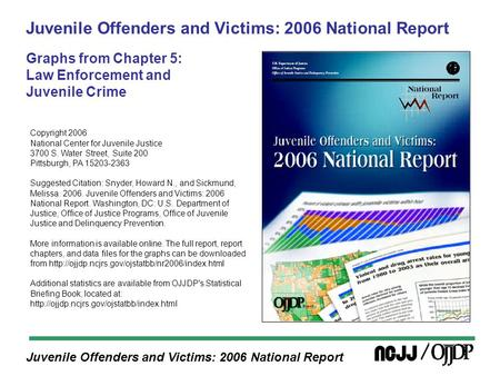 Juvenile Offenders and Victims: 2006 National Report Juvenile Offenders and Victims: 2006 National Report Graphs from Chapter 5: Law Enforcement and Juvenile.