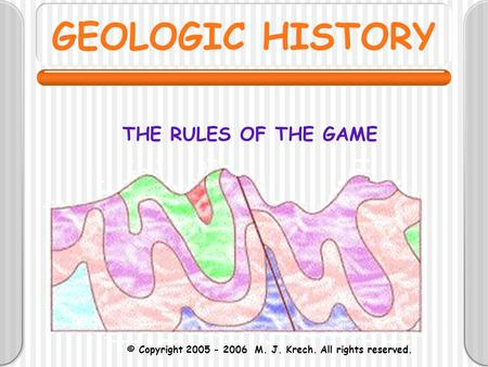 GEOLOGIC HISTORY THE RULES OF THE GAME
