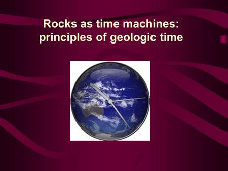 Rocks as time machines: principles of geologic time