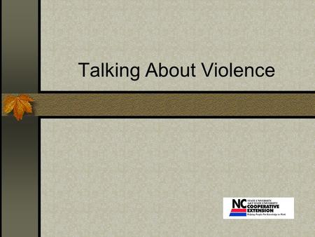 Talking About Violence. Introduction Caretaker Nurturer PROTECTOR Parents have three main roles.