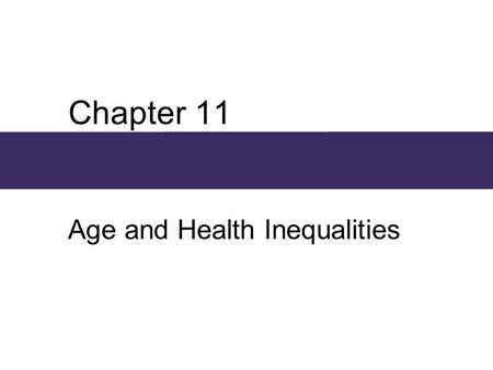 Chapter 11 Age and Health Inequalities. Chapter Outline  The Structures of Aging and Health Care  Age Differentiation and Inequality  Explanations.