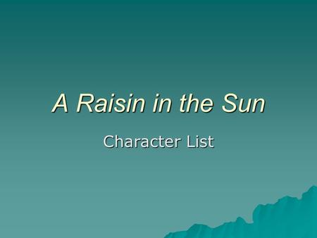 A Raisin in the Sun Character List. Ruth Younger  A woman of about 30  Wife of Walter Lee  Domestic worker.