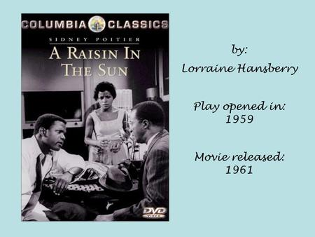 By: Lorraine Hansberry Play opened in: 1959 Movie released: 1961.