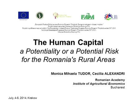 July, 4-5, 2014, Krakow The Human Capital a Potentiality or a Potential Risk for the Romania's Rural Areas Monica Mihaela TUDOR, Cecilia ALEXANDRI Romanian.