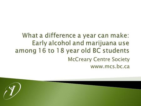 McCreary Centre Society www.mcs.bc.ca.  Overall alcohol and marijuana use steadily declined from 1998 among Grade 7 to 12's  Youth who did try alcohol.
