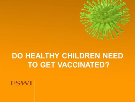 DO HEALTHY CHILDREN NEED TO GET VACCINATED?. Rationale for childhood vaccination Annual influenza vaccine is widely recommended for children at high risk.