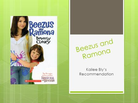 Beezus and Ramona Kailee Bly's Recommendation. Beezus and Ramona  Written by Beverly Cleary  Illustrated by Tracy Dockray  Published by Scholastic.
