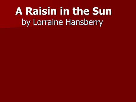A Raisin in the Sun by Lorraine Hansberry. A Raisin in the Sun.