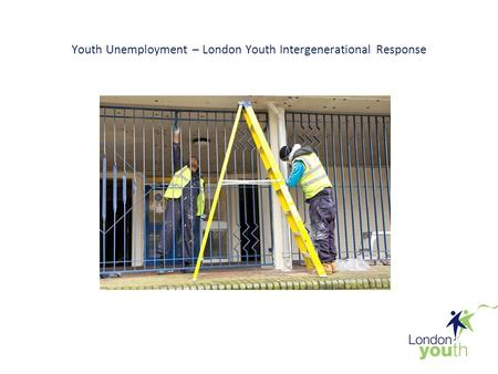 Youth Unemployment – London Youth Intergenerational Response.