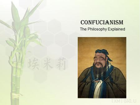 Confucianism The Philosophy Explained. 551 – 479 B.C.E. Born in the feudal state of Liu as Kong Fuzi into a family of low-ranking nobles during the Zhou.