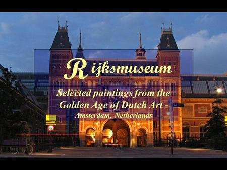 ijksmuseum R Selected paintings from the Golden Age of Dutch Art - Amsterdam, Netherlands.