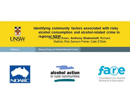 Identifying community factors associated with risky alcohol consumption and alcohol-related crime in regional NSW Courtney Breen, Anthony Shakeshaft, Richard.