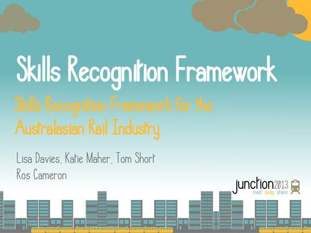 Background to Skills Recognition Project Identified need : increase the use of/knowledge about skills recognition processes in the Australian Rail Industry.