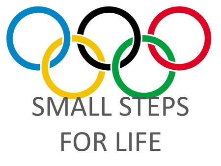 SMALL STEPS FOR LIFE.