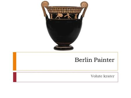 Berlin Painter Volute krater. Basic facts  Vase shape:volute krater  Function:mixing wine & water  Potter:unknown  Painter:Berlin Painter  Date:500-480.