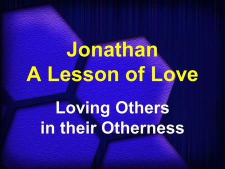 Jonathan A Lesson of Love Loving Others in their Otherness.