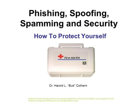 Phishing, Spoofing, Spamming and Security How To Protect Yourself Additional Credits: Educause/SonicWall, Hendra Harianto Tuty, Microsoft Corporation,