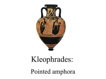 Kleophrades: Pointed amphora. about the painter  Kleophrades worked in Athens between a period of 505BC to 475BC.  Over 100 vases attributed to him.