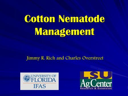 Cotton Nematode Management Jimmy R. Rich and Charles Overstreet.