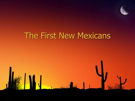 The First New Mexicans.