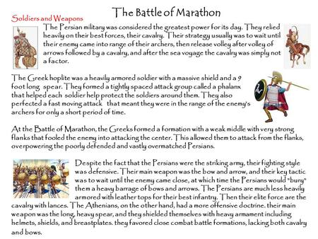 The Battle of Marathon Soldiers and Weapons The Persian military was considered the greatest power for its day. They relied heavily on their best forces,