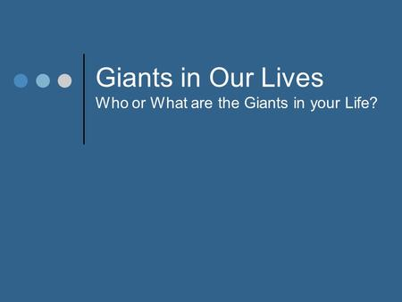 Giants in Our Lives Who or What are the Giants in your Life?