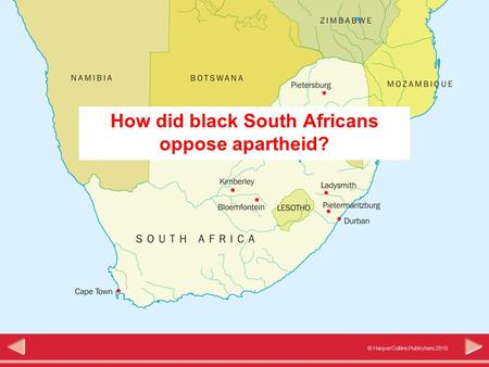 © HarperCollins Publishers 2010 Significance How did black South Africans oppose apartheid?