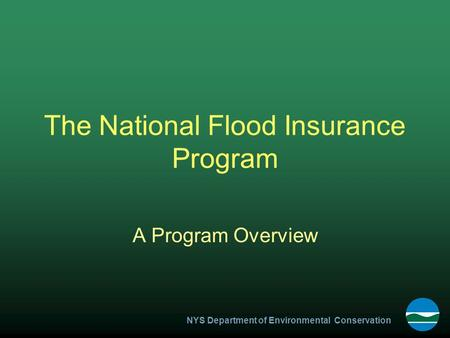 NYS Department of Environmental Conservation The National Flood Insurance Program A Program Overview.