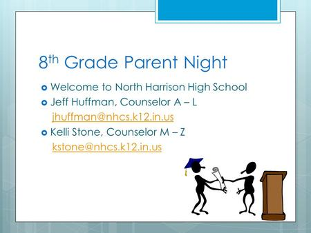 8 th Grade Parent Night  Welcome to North Harrison High School  Jeff Huffman, Counselor A – L  Kelli Stone, Counselor M – Z.