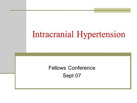 Intracranial Hypertension Fellows Conference Sept 07.