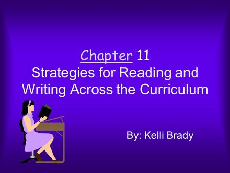 ChapterChapter 11 Strategies for Reading and Writing Across the Curriculum By: Kelli Brady.