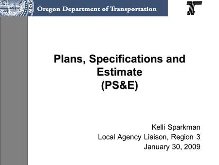 Plans, Specifications and Estimate (PS&E) Kelli Sparkman Local Agency Liaison, Region 3 January 30, 2009.