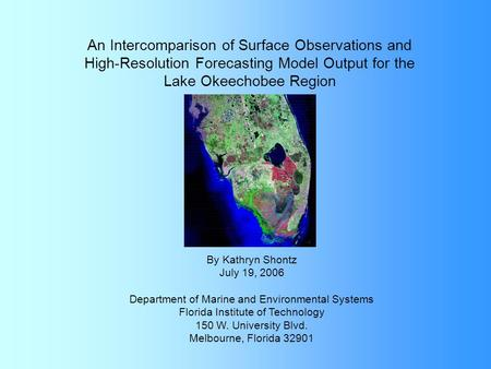 An Intercomparison of Surface Observations and High-Resolution Forecasting Model Output for the Lake Okeechobee Region By Kathryn Shontz July 19, 2006.