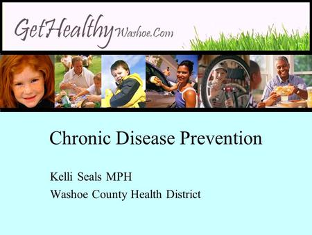Chronic Disease Prevention Kelli Seals MPH Washoe County Health District.