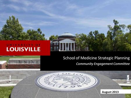 August 2013 School of Medicine Strategic Planning Community Engagement Committee.