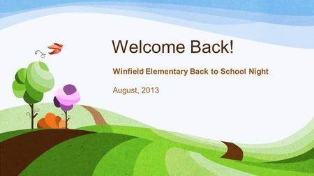 Welcome Back! Winfield Elementary Back to School Night August, 2013.