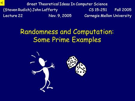 Randomness and Computation: Some Prime Examples Great Theoretical Ideas In Computer Science (Steven Rudich) John LaffertyCS 15-251 Fall 2005 Lecture 22Nov.