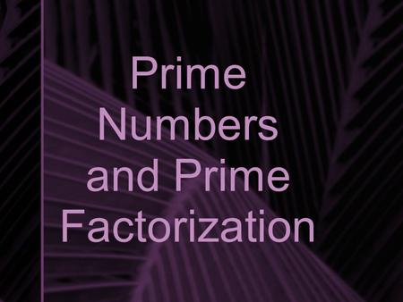 Prime Numbers and Prime Factorization. Factors Factors are the numbers you multiply together to get a product. For example, the product 24 has several.
