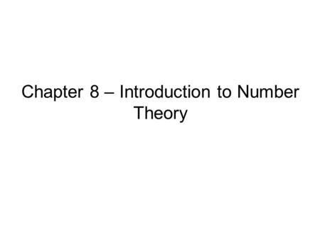 Chapter 8 – Introduction to Number Theory. Prime Numbers prime numbers only have divisors of 1 and self –they cannot be written as a product of other.