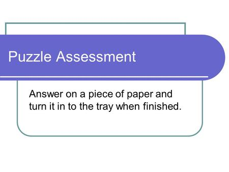 Answer on a piece of paper and turn it in to the tray when finished.