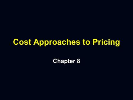 Cost Approaches to Pricing Chapter 8 Pricing Questions n n Which Costs Are Relevant in the Pricing Decision? n n What Is the Common Weakness of Informal.