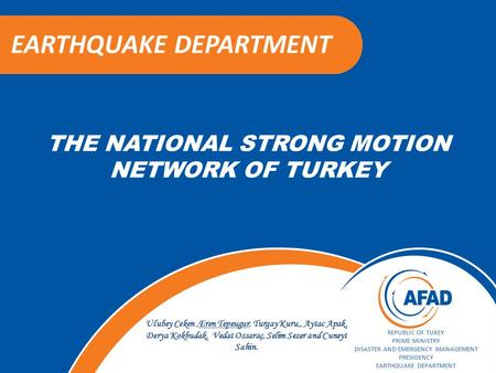 THE NATIONAL STRONG MOTION NETWORK OF TURKEY EARTHQUAKE DEPARTMENT REPUBLIC OF TUKEY PRIME MINISTRY DISASTER AND EMERGENCY MANAGEMENT PRESIDENCY EARTHQUAKE.