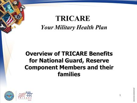 1 TRICARE Your Military Health Plan Overview of TRICARE Benefits for National Guard, Reserve Component Members and their families BR400801BEN0504C.