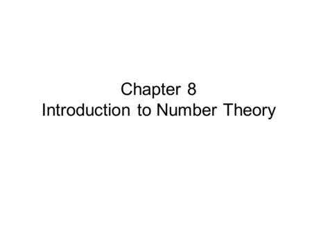 Chapter 8 Introduction to Number Theory. Prime Numbers prime numbers only have divisors of 1 and self –they cannot be written as a product of other numbers.